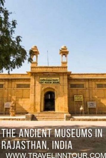 The Ancient Museums in Rajasthan 1 - The Ancient Museums in Rajasthan