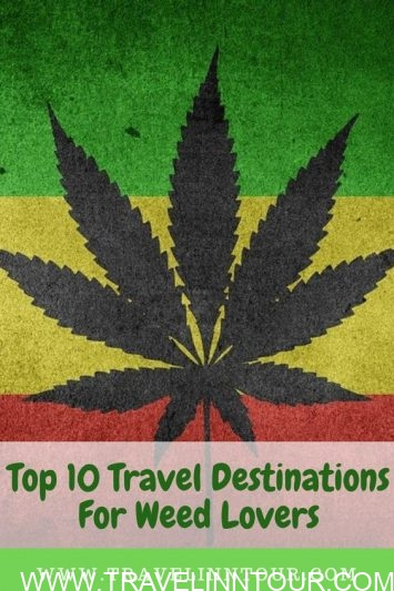 Destinations For Weed Lovers Pin - Top 10 Travel Destinations For Weed Lovers