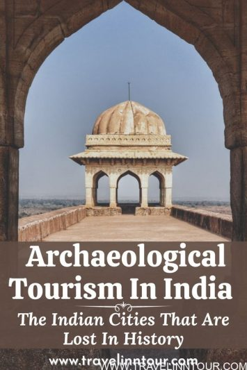 Archaeological Tourism The Indian Cities That Are Lost In History
